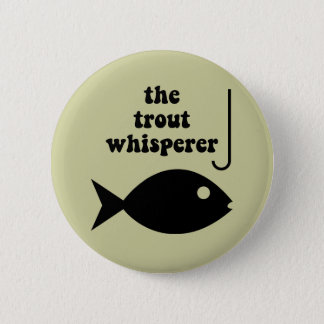 trout whisperer fishing 6 cm round badge