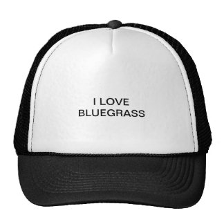 Trucker s hat with I LOVE BLUEGRASS on it