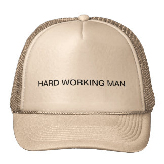 Trucker's hat with HARD WORKING MAN on it.