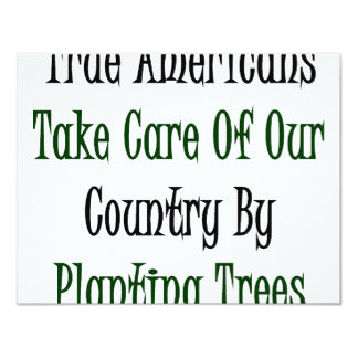 "True Americans Take Care Of Our Country By Plantin 4.25"" X 5.5"" Invitation Card"