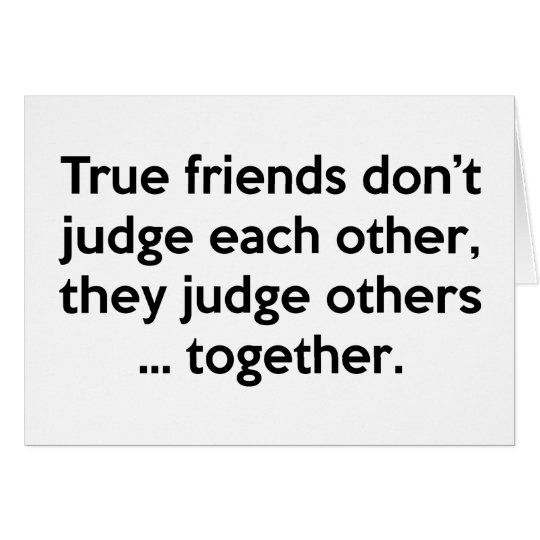 True Friends Don't Each Other, They Judge Others