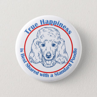 True Happiness with a Standard Poodle 6 Cm Round Badge