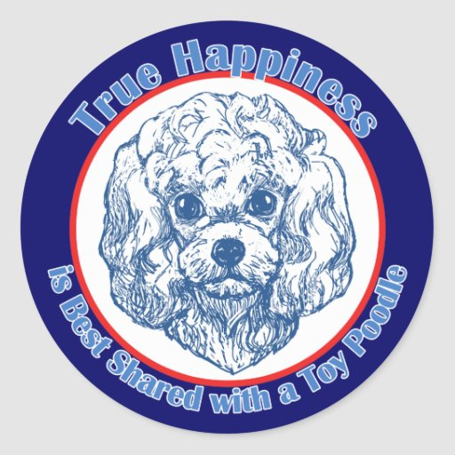 True Happiness with a Toy Poodle Round Stickers