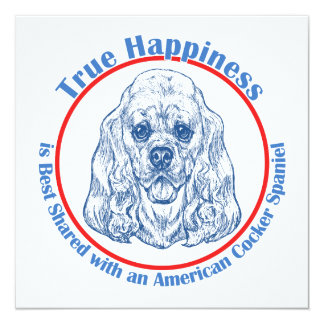 "True Happiness with an American Cocker Spaniel 5.25"" Square Invitation Card"