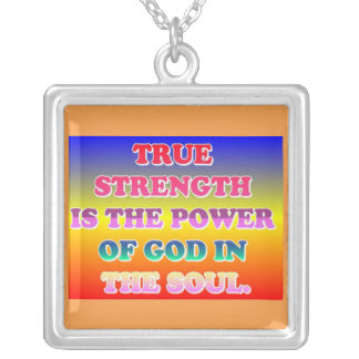 True Strength Is The Power Of God In The Soul. Silver Plated Necklace