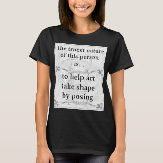 Truest nature: posing modeling model art T-Shirt