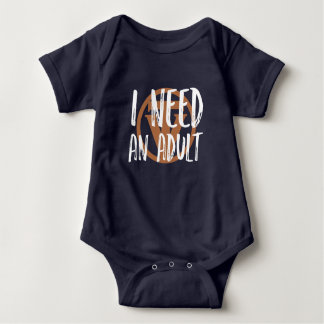 TrueVanguard - I need an adult - Baby Body Suit Baby Bodysuit