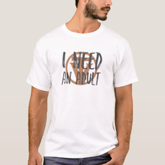 TrueVanguard - I need An Adult - Light Design T-Shirt