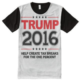 TRUMP 2016 - Create tax breaks for the one percent All-Over Print T-Shirt