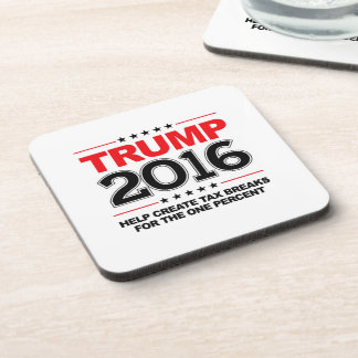 TRUMP 2016 - Create tax breaks for the one percent Drink Coasters