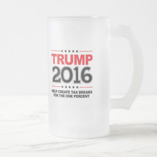 TRUMP 2016 - Create tax breaks for the one percent Frosted Glass Mug