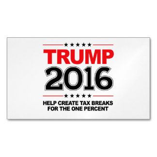 TRUMP 2016 - Create tax breaks for the one percent Magnetic Business Cards