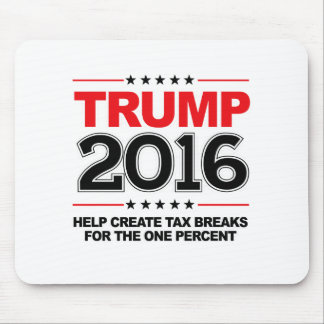 TRUMP 2016 - Create tax breaks for the one percent Mouse Pad