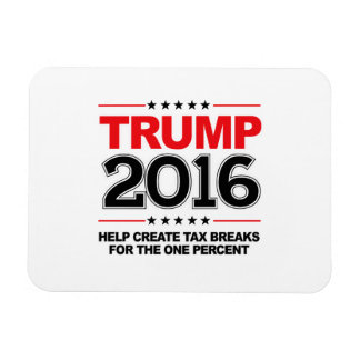 TRUMP 2016 - Create tax breaks for the one percent Rectangular Photo Magnet
