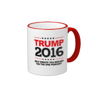 TRUMP 2016 - Create tax breaks for the one percent Ringer Mug