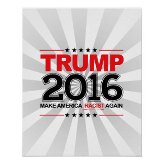 TRUMP 2016 - Make America Racist Again Poster