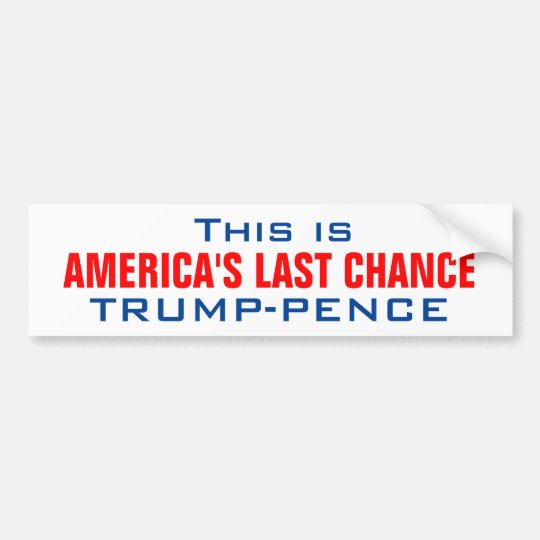 TRUMP_AMERICA'S LAST CHANCE BUMPER STICKER