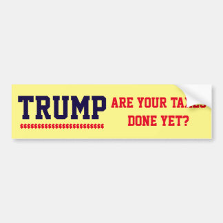 """""""Trump. Are your taxes done yet!"""" Bumper Sticker"""