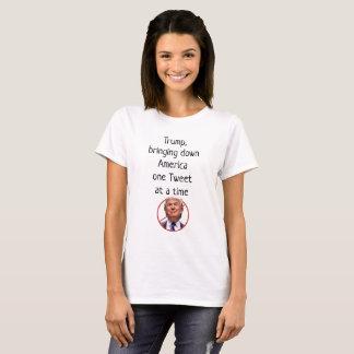 Trump Bringing down America one Tweet at a Time T-Shirt