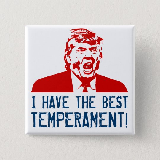 "Trump Button ""I Have the Best Temperament!"""