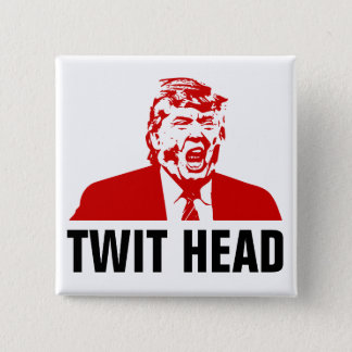 "Trump Button ""TWIT HEAD"""