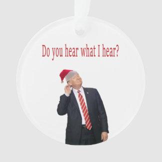 Trump Christmas: Do You Hear What I Hear? Ornament