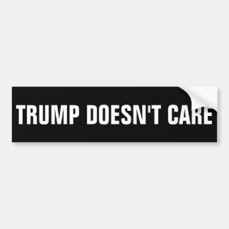 TRUMP DOESN'T CARE BUMPER STICKER