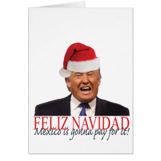 Trump. Feliz Navidad, Mexico is gonna pay for it! Card