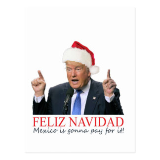 Trump. Feliz Navidad, Mexico is gonna pay for it! Postcard