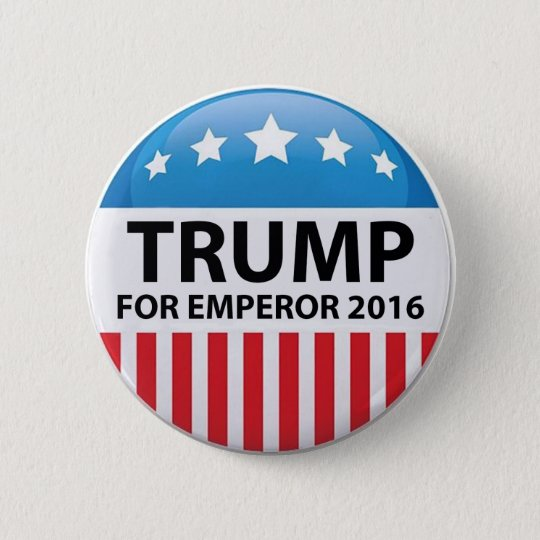 Trump For Emperor Campaign Button
