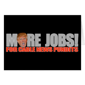 Trump for More Cable News Jobs - - .png Note Card