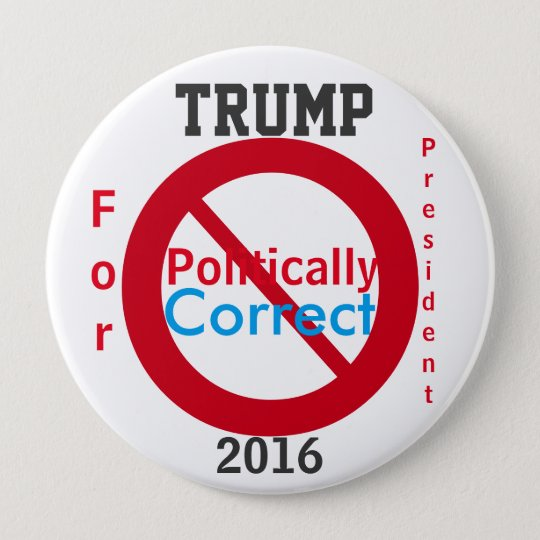 Trump for President Anti Politically Correct 2016 10 Cm Round Badge