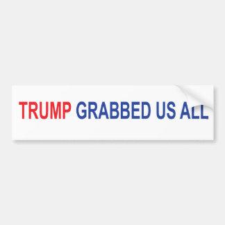 Trump Grabbed Us All Bumper Sticker