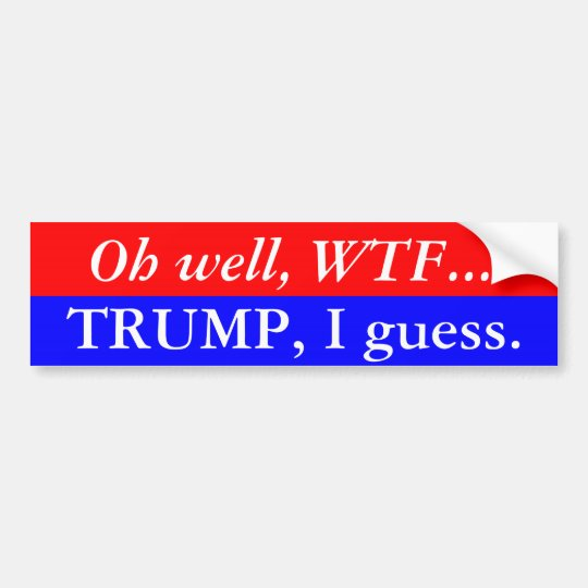 Trump I Guess Bumper Sticker