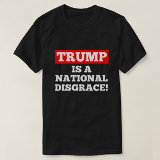 Trump is a National Disgrace Black T-Shirt