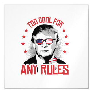 Trump is Too Cool for Any Rules Magnetic Invitations