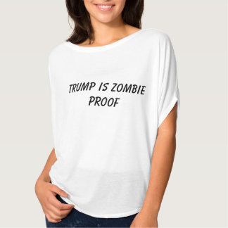 Trump is Zombie Proof T-Shirt