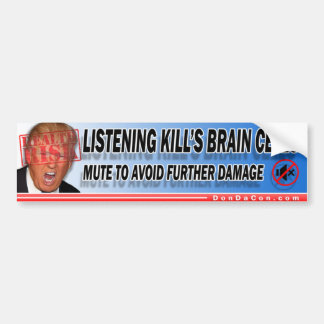 Trump Listening Kills Brain Cells Bumper Sticker