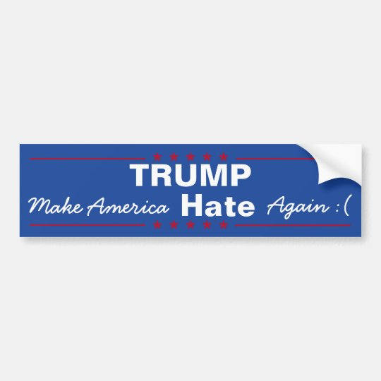 Trump make america hate again bumper sticker