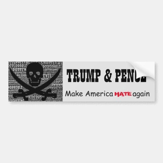 """""""Trump& Pence. Make America HATE again"""" Bumper Sticker"""