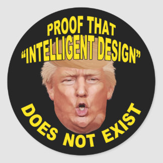 "Trump: Proof ""Intelligent Design"" Doesn't Exist Round Sticker"