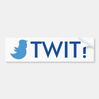 "Trump Sucks Bumper Sticker: ""TWIT!"" Bumper Sticker"