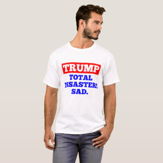 TRUMP = Total Disaster! Sad. White T-Shirt