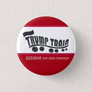 TRUMP Train Good Riddance. Go away! 3 Cm Round Badge