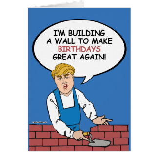 Trump Wall Birthday Card - Build a wall to make bi