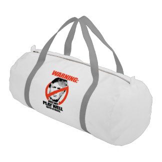 Trump Warning - Does not play well Gym Duffel Bag