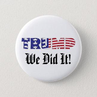 Trump We Did It 6 Cm Round Badge
