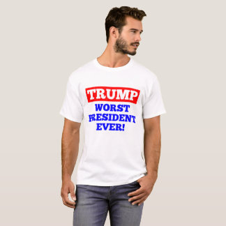 TRUMP Worst President Ever! T-Shirt (White)
