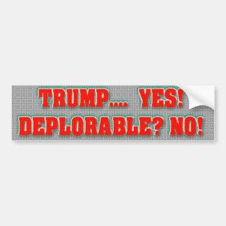 Trump Yes-Deplorable NO! Bumper Sticker