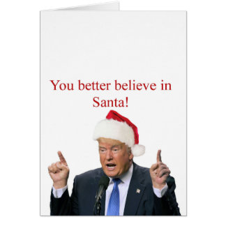 Trump: You better believe in Santa! Card